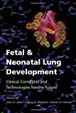 Fetal and Neonatal Lung Development: Clinical Correlates and Technologies for the Future (Lung Growth, Development, and Disease) - Alan H. Jobe