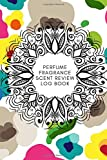 "Perfume Fragrance Scent Review Log Book: Fragrance and Perfume Collection Record Notebook, Keepsake Book Journal to Rate Concentrated Essential Oils, ... 6""x9"" 120 pages (Perfumes Guide Notepad)"