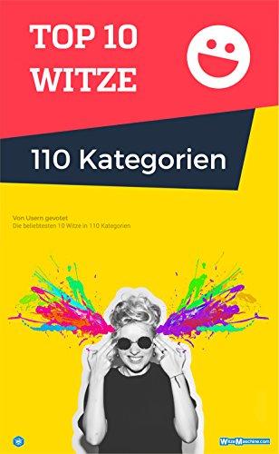 Die besten Top 10 Witze in 110 Kategorien - Das lustigste Witzebuch: Schwarzer Humor Witze, Blondinenwitze, Lustige Gedichte und Zitate, Witze ab 18, Chuck Norris Witze, Anmachsprüche und viele mehr.