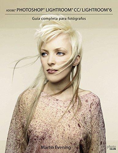 Adobe Photoshop Lightroom CC/Lightroom 6. Guía completa para fotógrafos