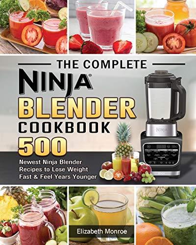 The Complete Ninja Blender Cookbook: 500 Newest Ninja...