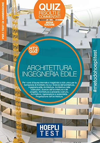 Hoepli Test. Architettura e Ingegneria edile. Quiz risolti e commentati. Per la preparazione ai test di ammissione ai corsi di laurea