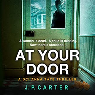 At Your Door      DCI Anna Tate              By:                                                                                                                                 J. P. Carter                           Length: 10 hrs and 40 mins     Not rated yet     Overall 0.0