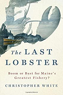 The Last Lobster: Boom or Bust for Maine's Greatest Fishery?