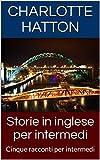 Storie in inglese per intermedi: Cinque racconti per intermedi (English Edition)