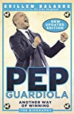 Pep Guardiola: Another Way of Winning: The Biography (English Edition)