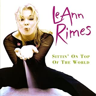 Sittin on Top of the World by Leann Rimes (1998-05-05)