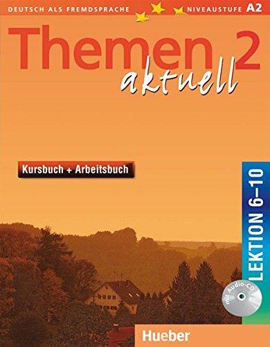 Themen aktuell 2: Deutsch als Fremdsprache / Kursbuch und Arbeitsbuch mit integrierter Audio-CD – Lektion 6–10: Deutsch als Fremdsprache. Niveaustufe A 2