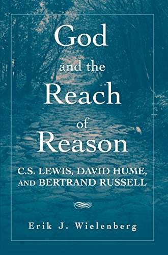 God and the Reach of Reason: C. S. Lewis, David Hume, and Bertrand Russell (English Edition)