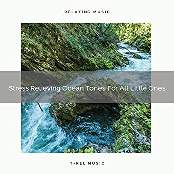 Stress Relieving Ocean Tones For All Little Ones