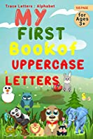 My First book Of Uppercase Letters: :Trace Letters: Alphabet Handwriting Practice workbook for kids: Preschool writing Workbook with Sight words for Pre K, Kindergarten and Kids Ages 3-5. ABC print handwriting book