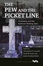 The Pew and the Picket Line: Christianity and the American Working Class (Working Class in American History)
