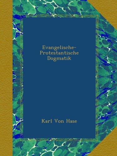 Evangelische-Protestantische Dogmatik