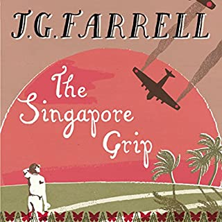 The Singapore Grip                   By:                                                                                                                                 J. G. Farrell                               Narrated by:                                                                                                                                 Mike Grady                      Length: 25 hrs and 19 mins     15 ratings     Overall 4.4