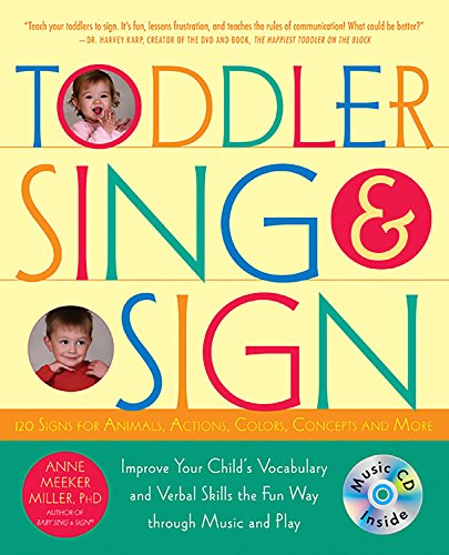 Toddler Sing and Sign: Improve Your Child s Vocabulary and Verbal Skills the Fun Way - Through Music and Play
