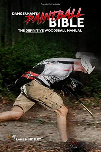 DangerMan's Paintball Bible: Your Secret Weapon To Dominating Woodsball. It's The Definitive Woodsball Paintball Manual