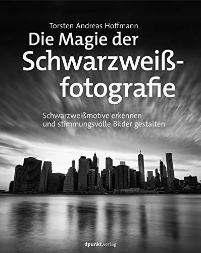Die Magie der Schwarzweißfotografie: Schwarzweißmotive erkennen und stimmungsvolle Bilder gestalten