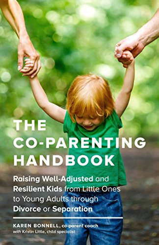 Compare Textbook Prices for The Co-Parenting Handbook: Raising Well-Adjusted and Resilient Kids from Little Ones to Young Adults through Divorce or Separation Reprint Edition ISBN 9781632171467 by Bonnell, Karen,Little, Kristin