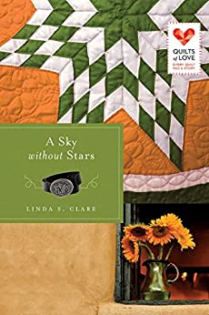 A Sky Without Stars (Quilts of Love Series) by [Linda S. Clare]