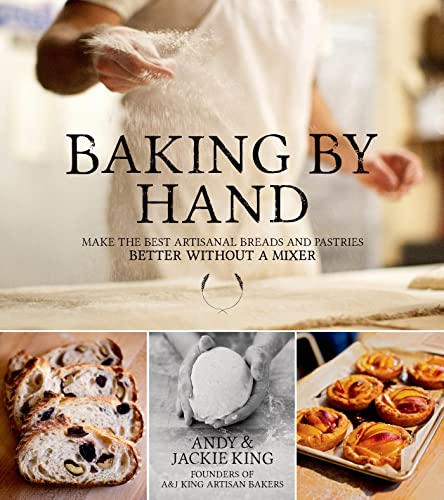 Baking By Hand: Make the Best Artisanal Breads and Pastries Better...