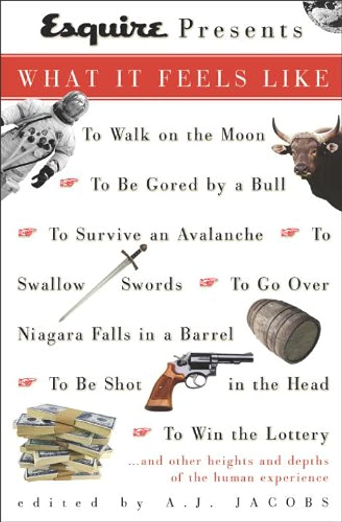 直接徹底直面するEsquire Presents: What It Feels Like: *To Walk on the Moon*To Be Gored by a Bull*To Survive an Avalanche *To Swallow S words*To Go Over Niagara Falls in ... in the Head*To Win the L (English Edition)