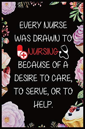 Every Nurse Was Drawn To Nursing Because Of A Desire To Care To Serve Or To Help: Journal and Notebook for Nurse - Lined Journal 120 Pages, Perfect for Journal, Writing and Notes
