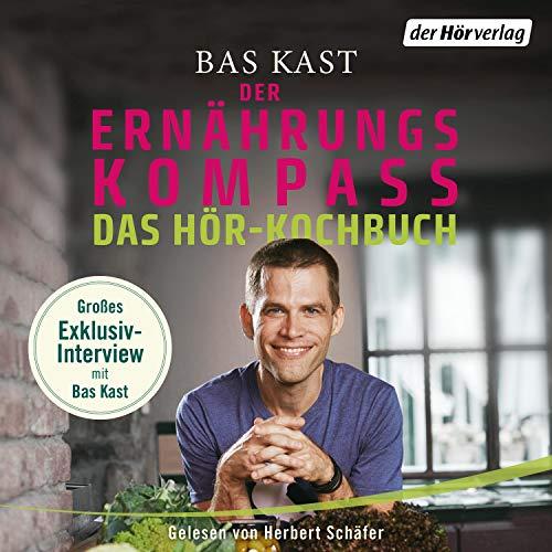 Der Ernährungskompass - Das Hör-Kochbuch: Wissenswertes und Rezepte für gesunden Genuss. Mit Bas Kast im exklusiven Interview