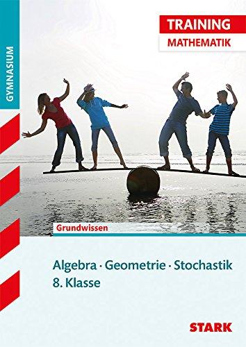 STARK Training Gymnasium - Mathematik Algebra / Geometrie / Stochastik 8. Klasse