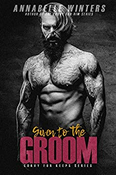 [Annabelle Winters]のGiven to the Groom (Curvy for Keeps Book 1) (English Edition)