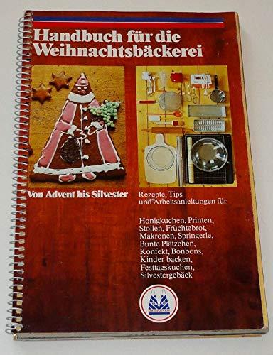 Handbuch für die Weihnachtsbäckerei. Von Advent bis Silvester (Rezepte, Tips und Arbeitsanleitungen)
