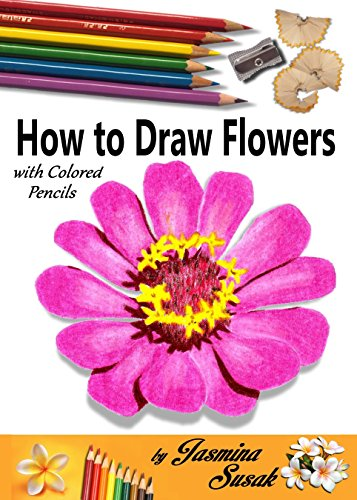 How To Draw Flowers With Colored Pencils How To Draw Rose Colored Pencil Guides With Step By Step Instructions How To Draw The Complete Guide For Sketching Shading Layering Blending Kindle Edition By