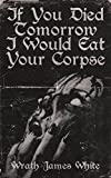 If You Died Tomorrow I Would Eat Your Corpse (English Edition)