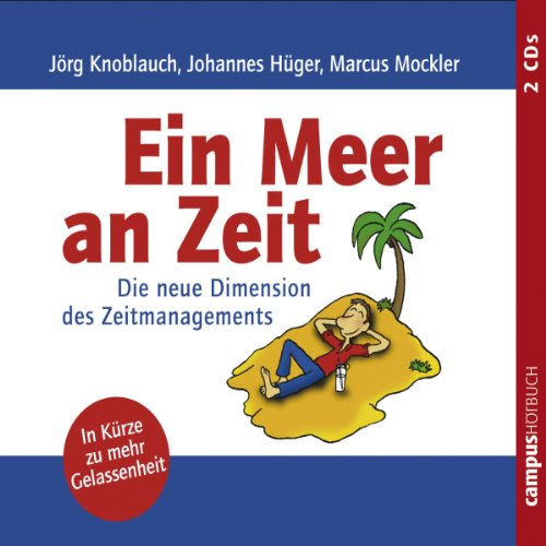 Ein Meer an Zeit     Die neue Dimension des Zeitmanagements              By:                                                                                                                                 Jörg Knoblauch,                                                                                        Johannes Hüger,                                                                                        Marcus Mockler                               Narrated by:                                                                                                                                 Oliver Preusche,                                                                                        Dagmar Harrold,                                                                                        Susanne Grawe                      Length: 2 hrs and 4 mins     Not rated yet     Overall 0.0