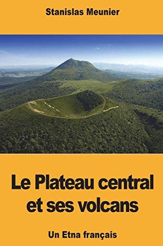 Le Plateau central et ses volcans: Un Etna français
