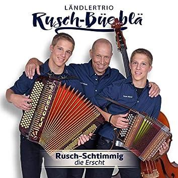 Rusch-Schtimmig (Die Erscht)