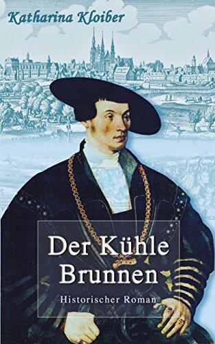 Der Kühle Brunnen: Historischer Roman