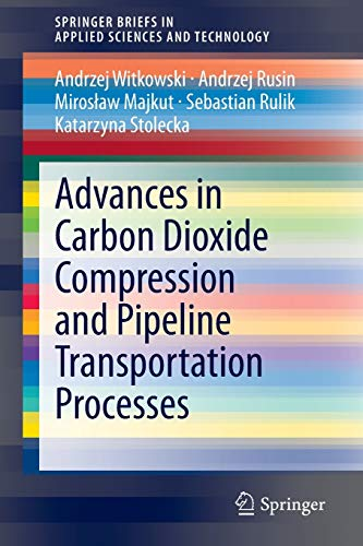 Advances in Carbon Dioxide Compression and Pipeline Transportation Processes (SpringerBriefs in Applied Sciences and Technology)