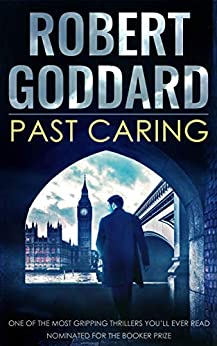 PAST CARING one of the most gripping thrillers you'll ever read, nominated for the Booker Prize by [ROBERT GODDARD]