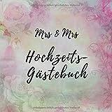 Mrs & Mrs Hochzeits-Gästebuch: Einschreibbuch für Hochzeitsgäste als Andenken an den Hochzeitstag, Hochzeitsfeier * für Verpartnerung, gleichgeschlechtliche Ehe, Lesben