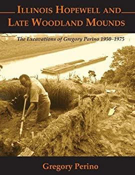 Paperback Illinois Hopewell and Late Woodland Mounds: The Excavations of Gregory Perino, 1950-1975 Book
