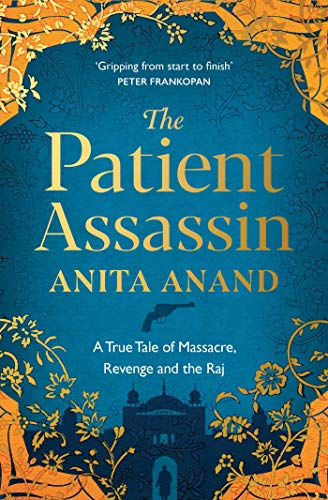 The Patient Assassin: A True Tale of Massacre, Revenge and the Raj by [Anita Anand]