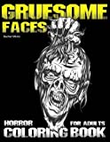 Gruesome Faces Horror Coloring Book For Adults: Evil Demons, Zombies, Twisted Creatures, Scary Portraits - Halloween Coloring Book for Grown Ups