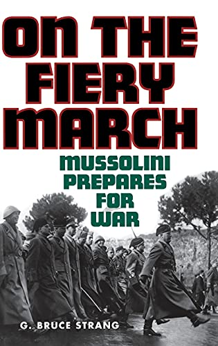 On the Fiery March: Mussolini Prepares for War (International History)