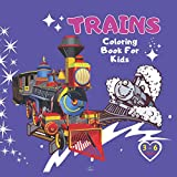 Trains Coloring Book For Kids: Adventure With Railroad. Wagons And Locomotives .Coloring Book For Girls And Boys Ages 3-6 .Who Love Trains. (Trains For Kids)