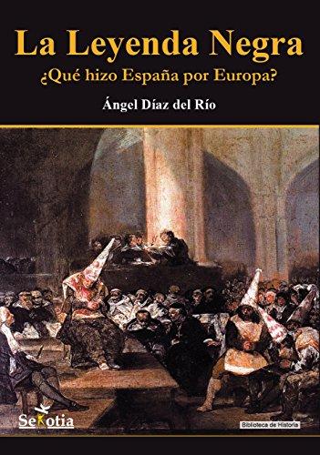 La Leyenda Negra: ¿Qué hizo España por Europa? eBook: Díaz del Río ...