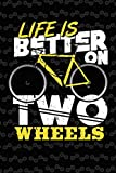 Life Is Better On Two Wheels: Bike Notebook Cycling Journal