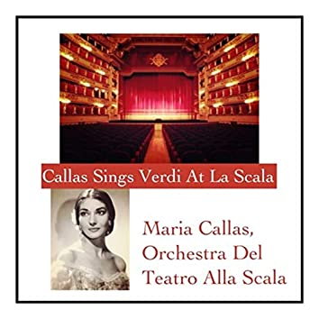 Callas Sings Verdi At La Scala (feat. Tullio Serafin, Antonino Votto)