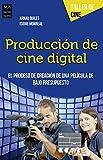 Producción de cine digital: El proceso de creación de una película de bajo presupuesto ...