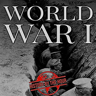 World War I     One Hour History Books, Book 1              By:                                                                                                                                 History by the Hour                               Narrated by:                                                                                                                                 Rory Young                      Length: 1 hr and 36 mins     Not rated yet     Overall 0.0