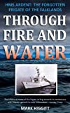 Through Fire and Water: HMS Ardent: The forgotten frigate of the Falklands